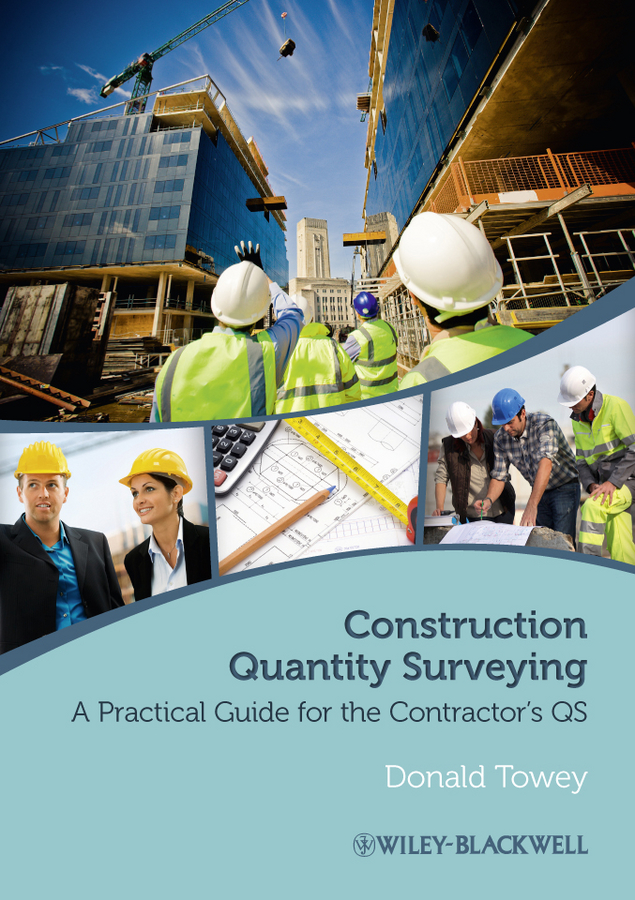 Donald Towey Construction Quantity Surveying. A Practical Guide for the Contractor's QS michael rowlinson a practical guide to the nec3 engineering and construction contract isbn 9781444340167