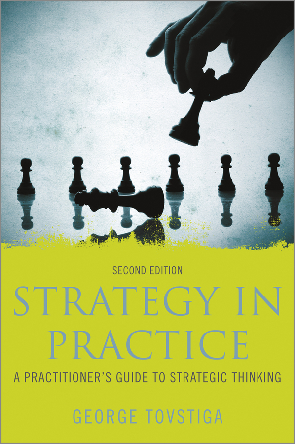 George Tovstiga Strategy in Practice. A Practitioner's Guide to Strategic Thinking suzanne morse w smart communities how citizens and local leaders can use strategic thinking to build a brighter future