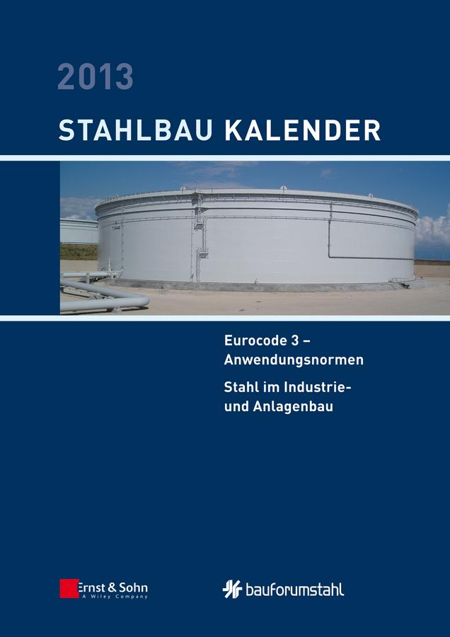Ulrike Kuhlmann Stahlbau-Kalender 2013 - Eurocode 3. Anwendungsnormen, Stahl im Industrie- und Anlagenbau kindmann rolf verbindungen im stahl und verbundbau