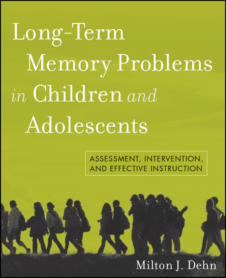 Milton Dehn J. Long-Term Memory Problems in Children and Adolescents. Assessment, Intervention, and Effective Instruction