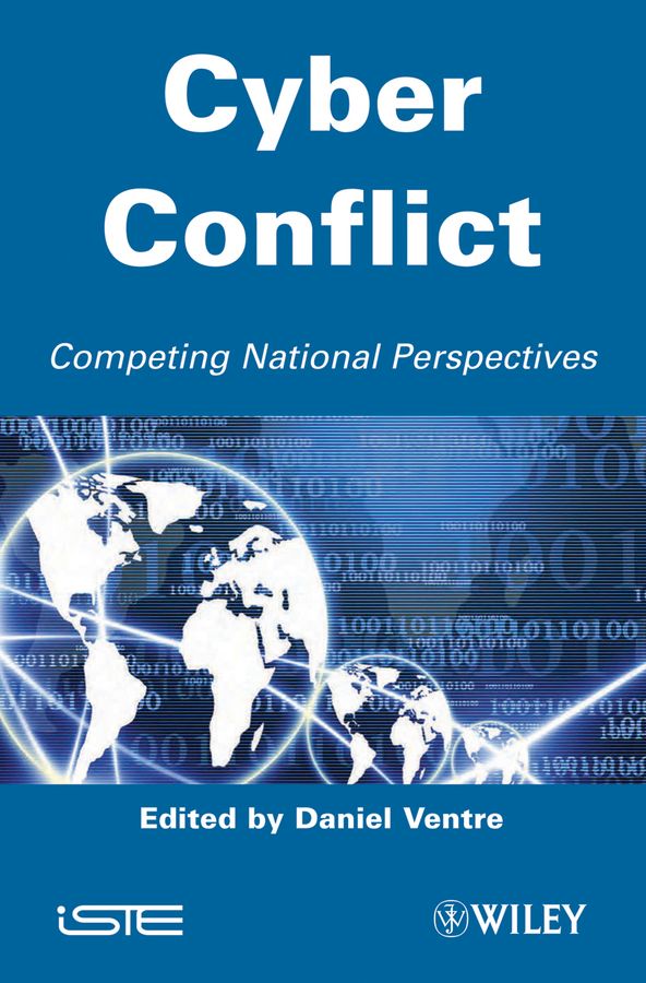 Daniel Ventre Cyber Conflict. Competing National Perspectives цена
