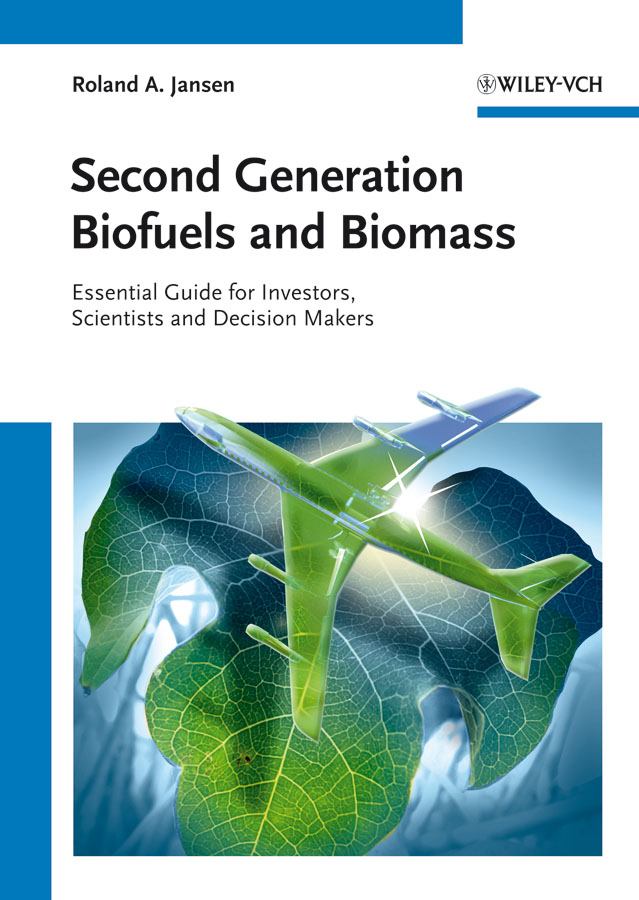 Roland Jansen A. Second Generation Biofuels and Biomass. Essential Guide for Investors, Scientists and Decision Makers