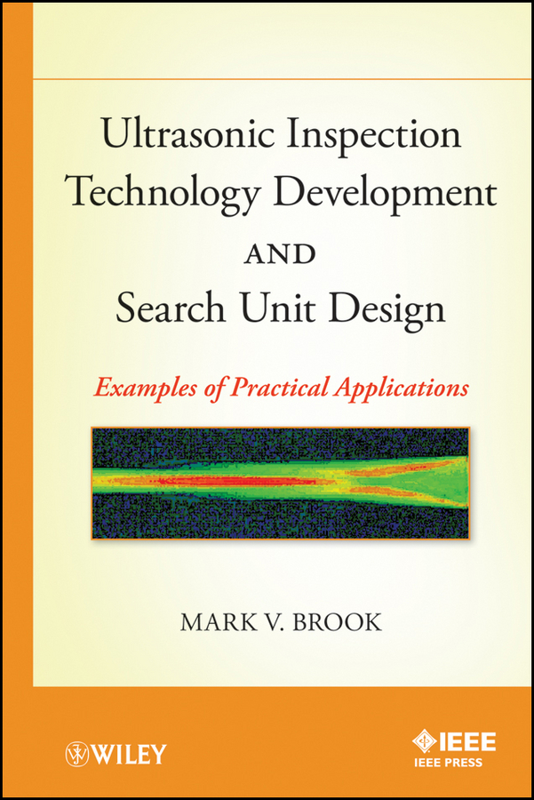 Mark Brook V. Ultrasonic Inspection Technology Development and Search Unit Design. Examples of Pratical Applications wilson chin c wave propagation in drilling well logging and reservoir applications