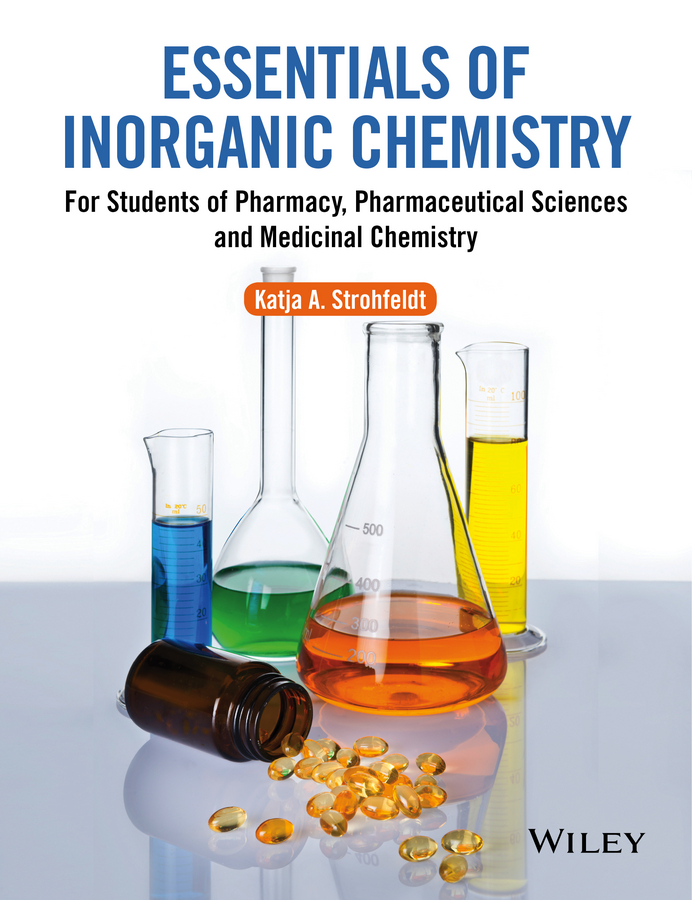 Katja Strohfeldt A. Essentials of Inorganic Chemistry. For Students of Pharmacy, Pharmaceutical Sciences and Medicinal Chemistry enzo alessio bioinorganic medicinal chemistry isbn 9783527633111
