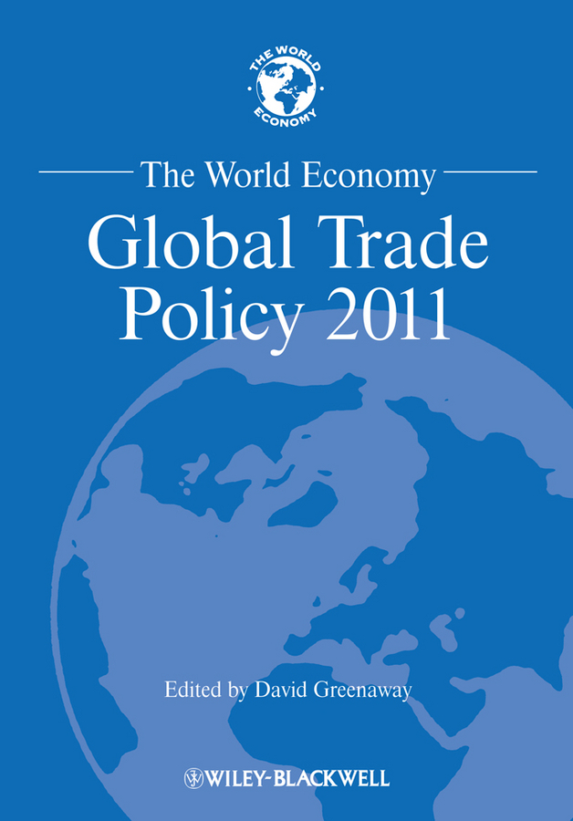 David Greenaway The World Economy. Global Trade Policy 2011 the world economy