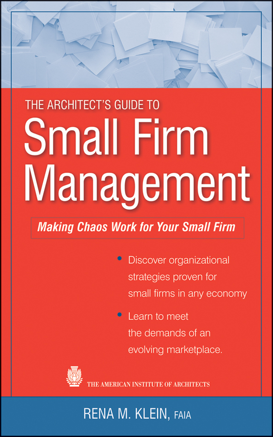 Rena Klein M. The Architect's Guide to Small Firm Management. Making Chaos Work for Your Small Firm credit granting to small firms in brazil