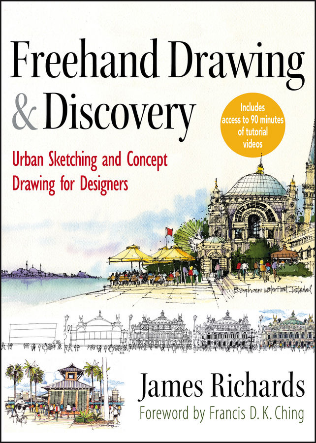 James Richards Freehand Drawing and Discovery. Urban Sketching and Concept Drawing for Designers diana balmori drawing and reinventing landscape