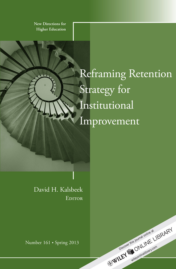 David Kalsbeek H. Reframing Retention Strategy for Institutional Improvement. New Directions for Higher Education, Number 161 museus samuel d using mixed methods to study intersectionality in higher education new directions in institutional research number 151