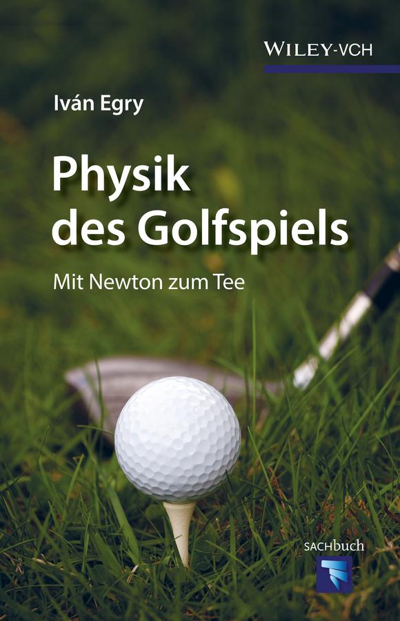 Iván Egry Physik des Golfspiels. Mit Newton zum Tee chio aachen springen sonntag
