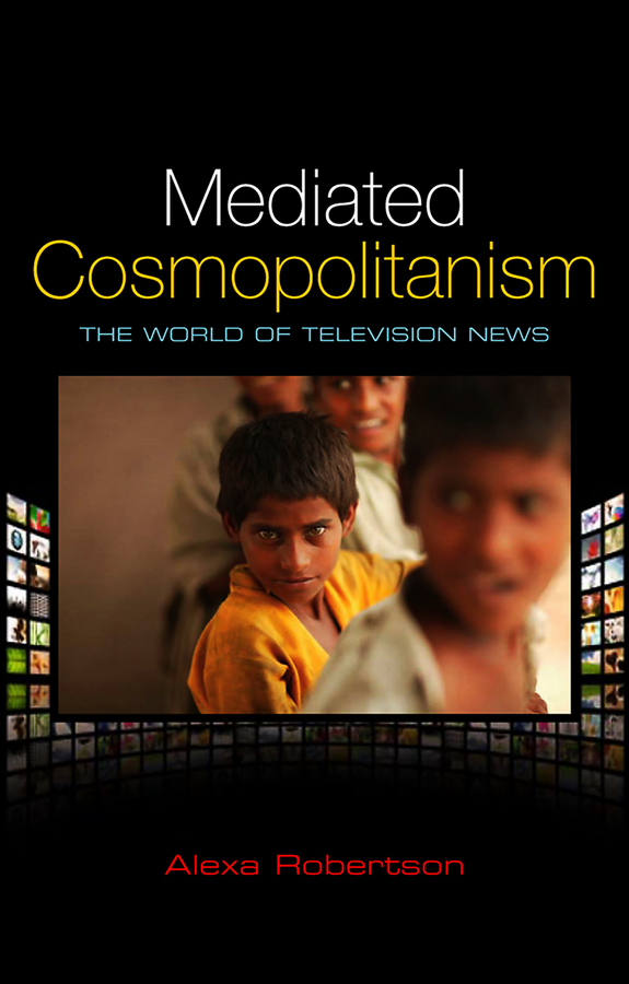 Alexa Robertson Mediated Cosmopolitanism. The World of Television News c bayly a remaking the modern world 1900 2015 global connections and comparisons