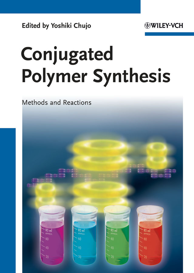 Yoshiki Chujo Conjugated Polymer Synthesis. Methods and Reactions shinichi itsuno polymeric chiral catalyst design and chiral polymer synthesis isbn 9781118063941