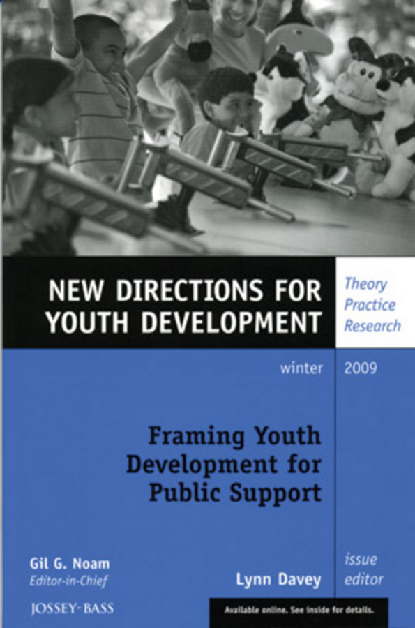 Lynn Davey Framing Youth Development for Public Support. New Directions for Youth Development, Number 124 noam gil g evidence based bullying prevention programs for children and youth new directions for youth development number 133 isbn 9781118364499