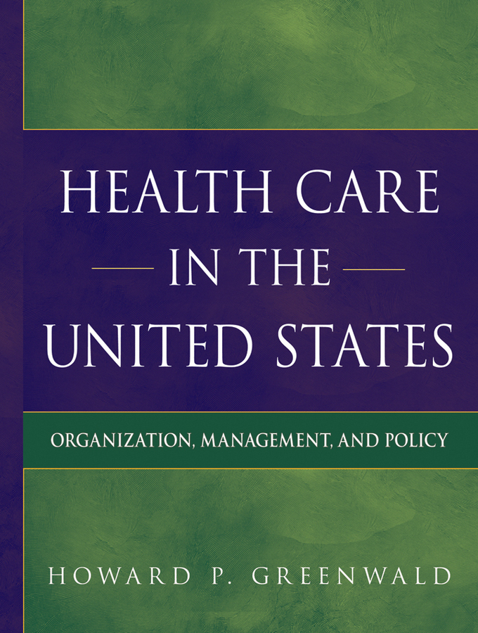Howard Greenwald P Health Care in the United States. Organization, Management, and Policy sarah nettleton body work in health and social care critical themes new agendas