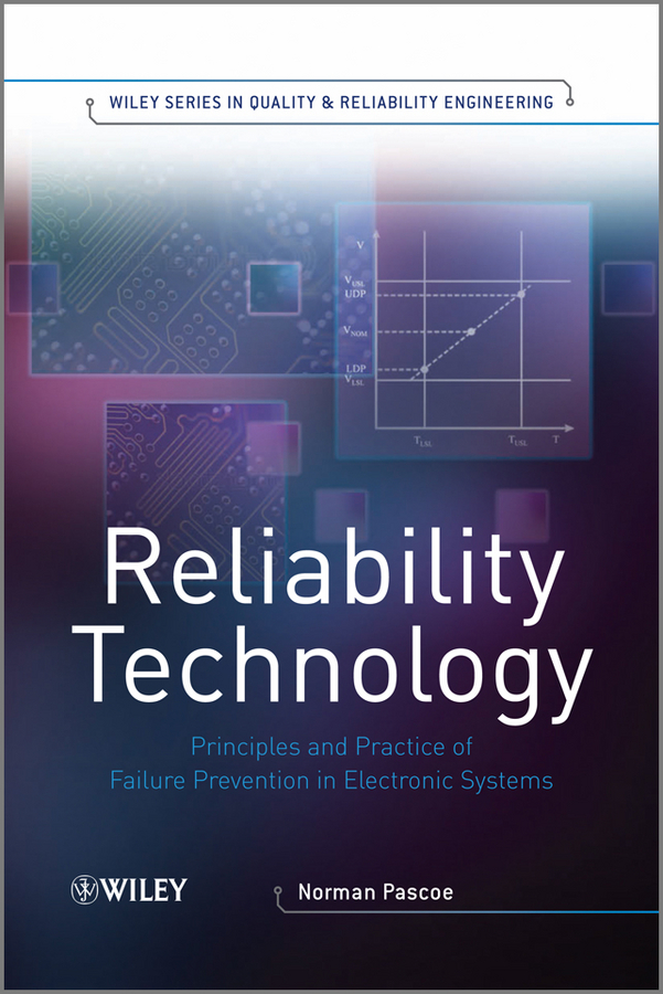 Norman Pascoe Reliability Technology. Principles and Practice of Failure Prevention in Electronic Systems vigirdas mackevicius integral and measure from rather simple to rather complex isbn 9781119037385