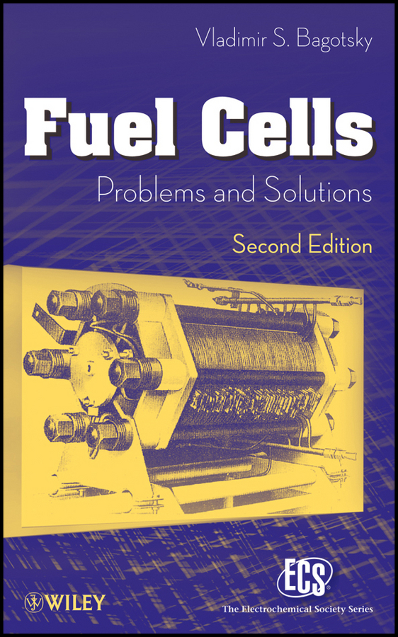 Vladimir Bagotsky S. Fuel Cells. Problems and Solutions vladimir bagotsky s fuel cells problems and solutions