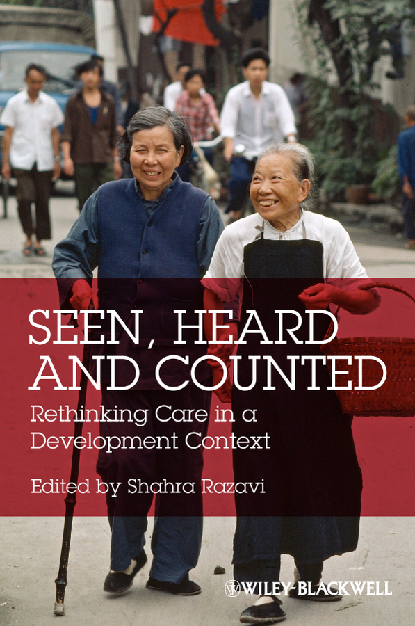 Shahra Razavi Seen, Heard and Counted. Rethinking Care in a Development Context wraparound services in developing systems of care