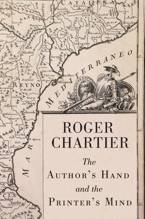 Roger Chartier The Author's Hand and the Printer's Mind. Transformations of the Written Word in Early Modern Europe