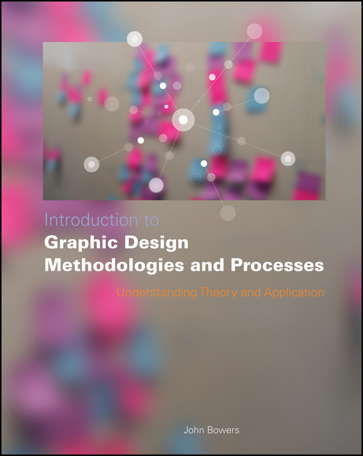 John Bowers Introduction to Graphic Design Methodologies and Processes. Understanding Theory and Application john bowers introduction to graphic design methodologies and processes understanding theory and application isbn 9781118157527