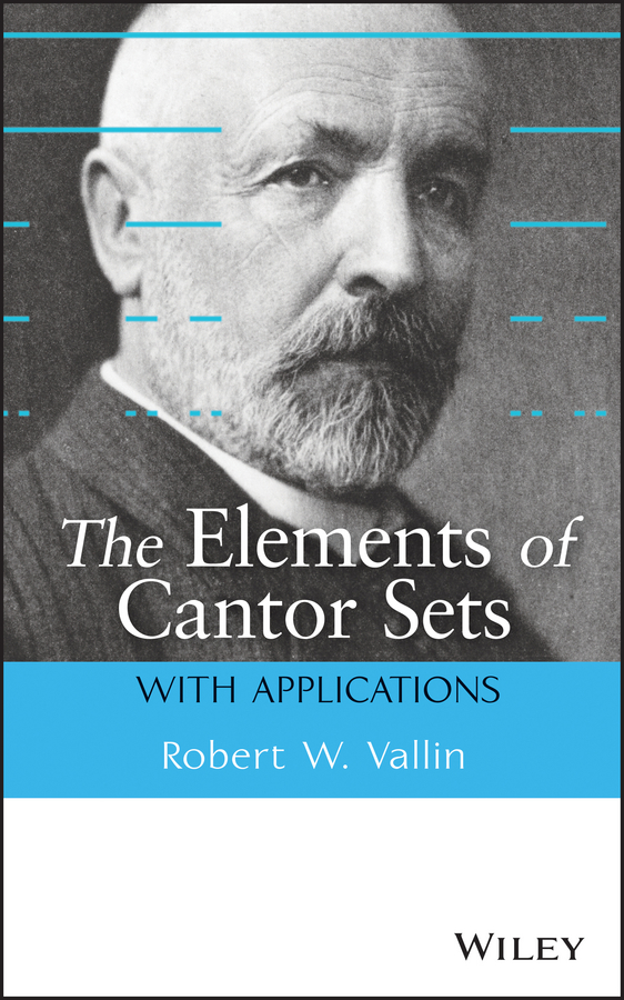 Robert Vallin W. The Elements of Cantor Sets. With Applications west robert theory of addiction