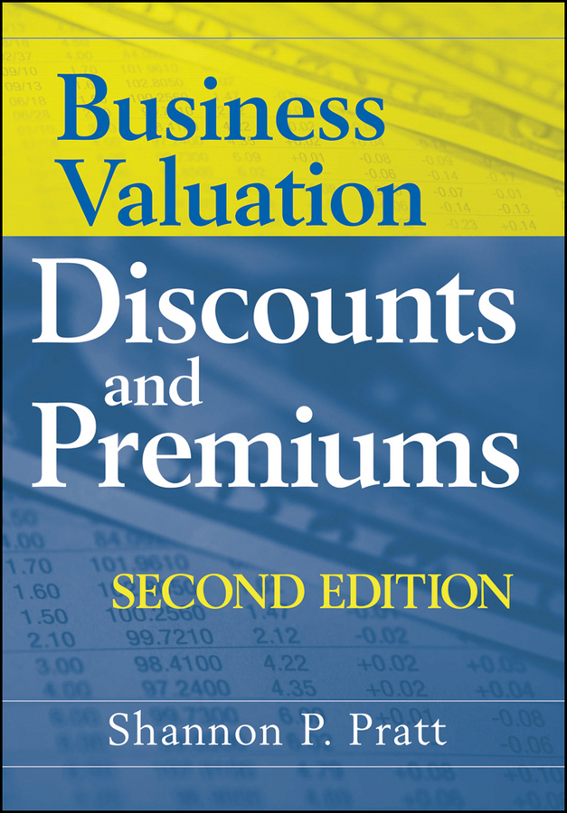 Shannon Pratt P. Business Valuation Discounts and Premiums ian ratner business valuation and bankruptcy