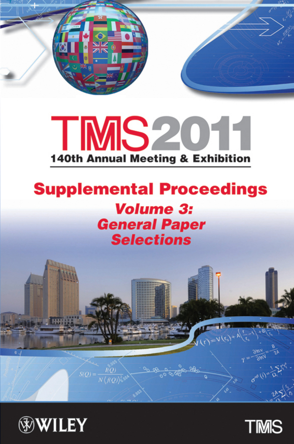 The Minerals, Metals & Materials Society (TMS) TMS 2011 140th Annual Meeting and Exhibition, General Paper Selections the minerals metals & materials society tms tms 2011 140th annual meeting and exhibition materials fabrication properties characterization and modeling