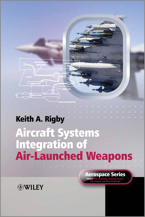 Keith Rigby A. Aircraft Systems Integration of Air-Launched Weapons vori лютеница овощное блюдо острая 360 г