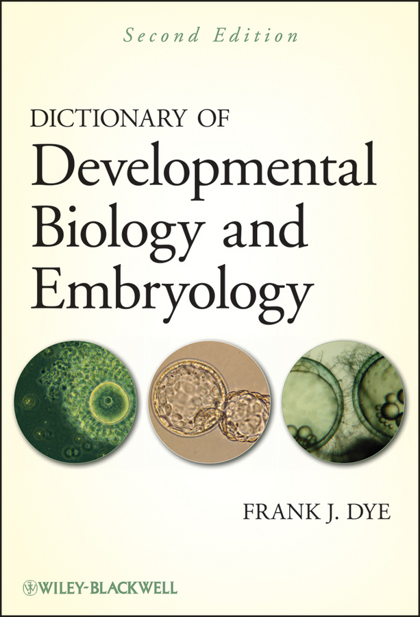 Frank Dye J. Dictionary of Developmental Biology and Embryology genetics and molecular biology second edition