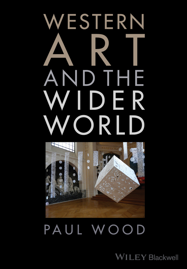 Paul Wood Western Art and the Wider World roy neuberger r the passionate collector eighty years in the world of art