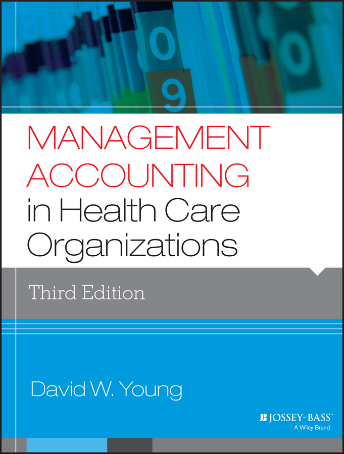 David Young W. Management Accounting in Health Care Organizations managing information in organizations