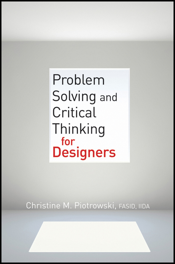 Christine M. Piotrowski Problem Solving and Critical Thinking for Designers debra phd d harris design details for health making the most of design s healing potential