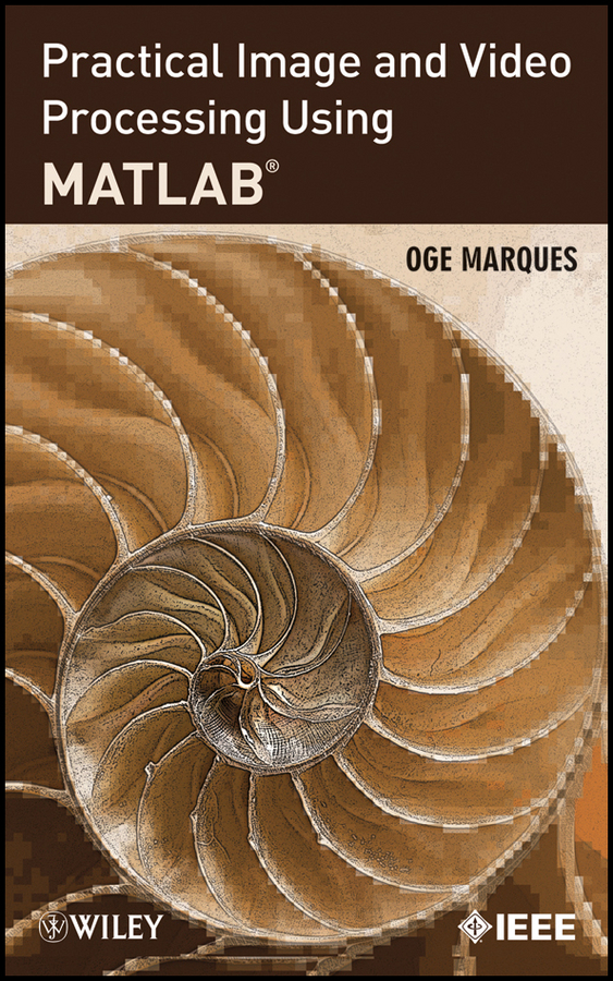 Oge Marques Practical Image and Video Processing Using MATLAB donald bailey g design for embedded image processing on fpgas isbn 9780470828502