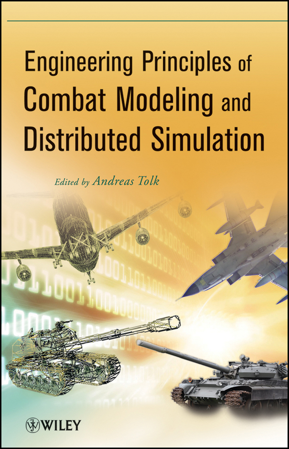 Andreas Tolk Engineering Principles of Combat Modeling and Distributed Simulation creating computer simulation systems an introduction to the high level architecture