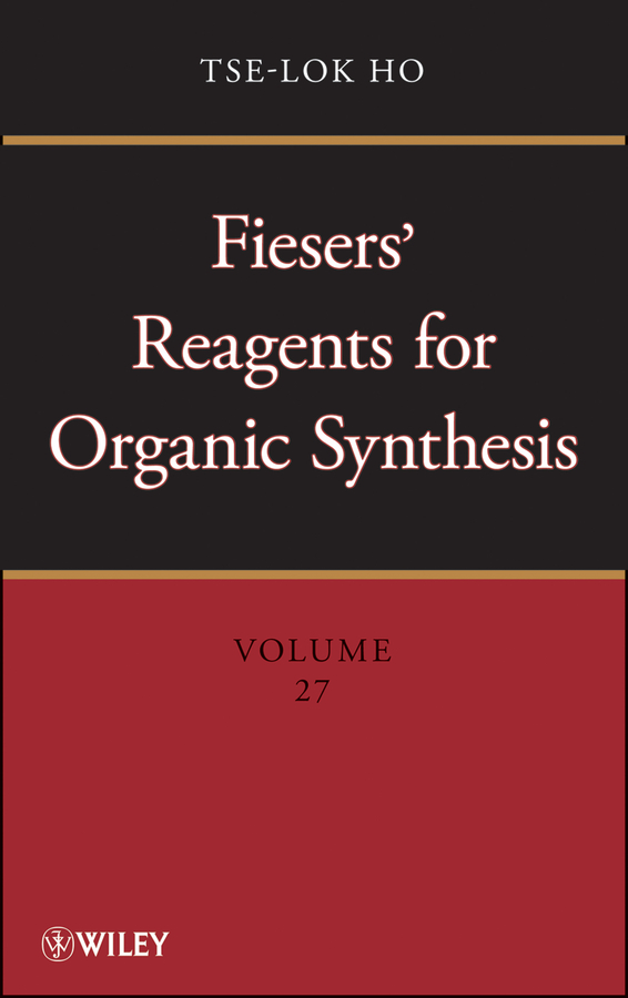Tse-lok Ho Fiesers' Reagents for Organic Synthesis, Volume 27 leo paquette a handbook of reagents for organic synthesis sulfur containing reagents