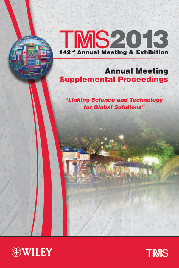 The Minerals, Metals & Materials Society (TMS) TMS 2013 142nd Annual Meeting and Exhibition, Annual Meeting