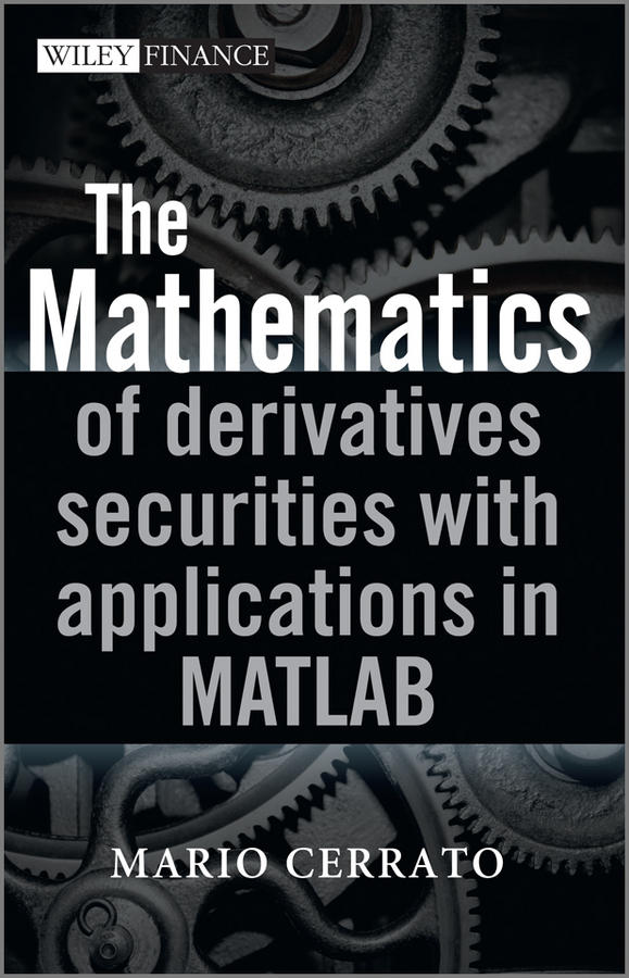 Mario Cerrato The Mathematics of Derivatives Securities with Applications in MATLAB applications of stochastic models in finance