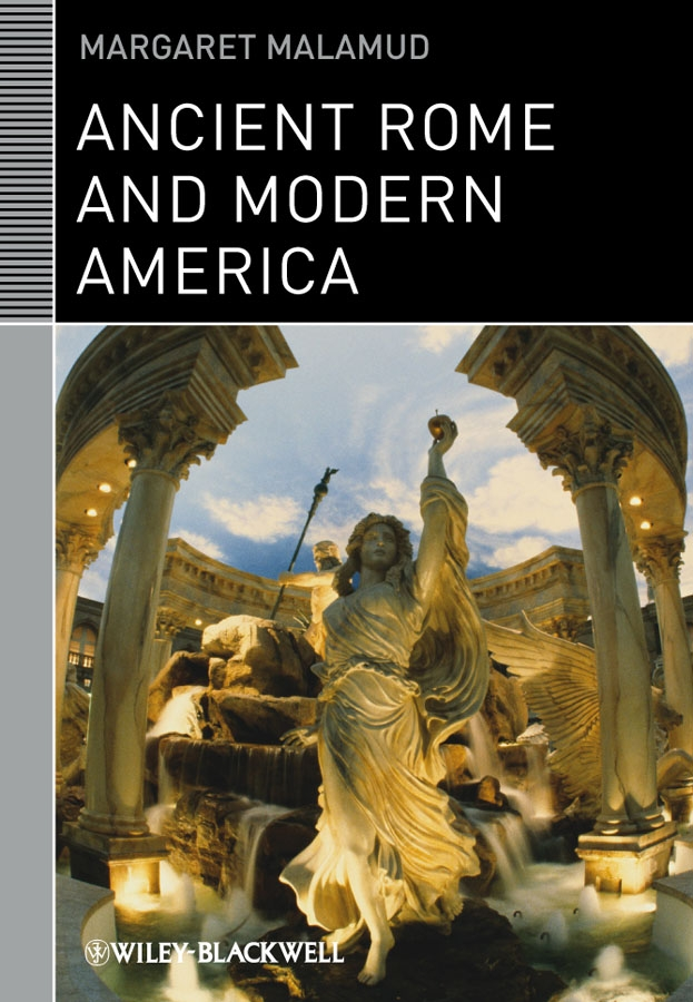 Margaret Malamud Ancient Rome and Modern America lays of ancient rome