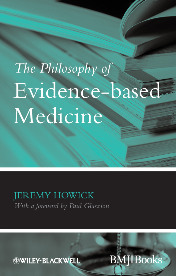 Jeremy Howick H. The Philosophy of Evidence-based Medicine kent bridie clinical context for evidence based practice
