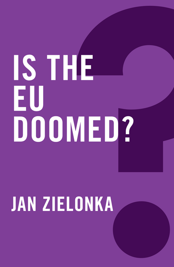 Jan Zielonka Is the EU Doomed? pragmatism for the perplexed