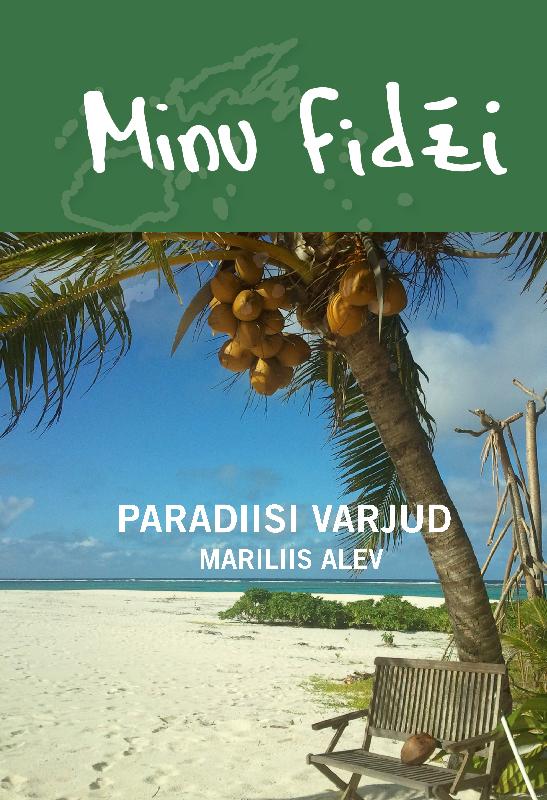 Mariliis Alev Minu Fidži. Paradiisi varjud alev kaia eelista toolepingut