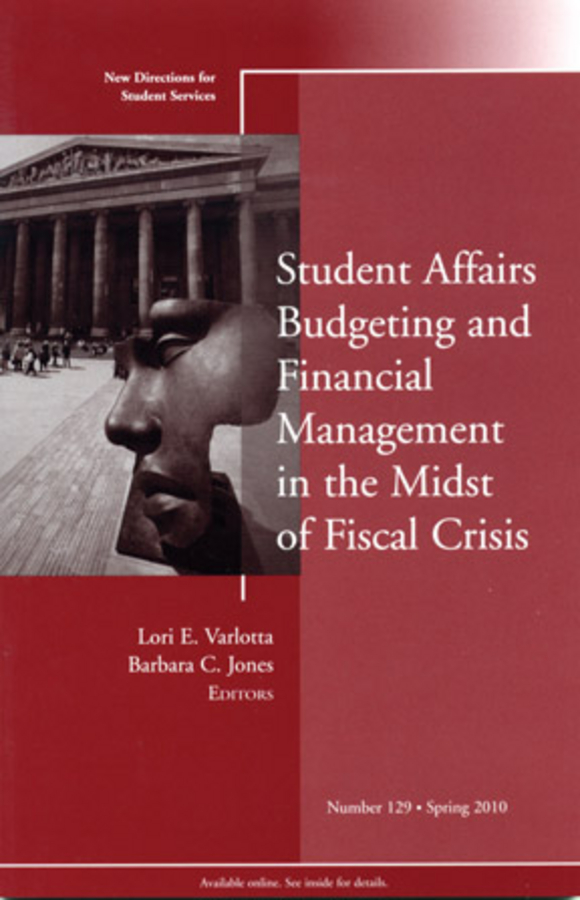 Varlotta Lori E. Student Affairs Budgeting and Financial Management in the Midst of Fiscal Crisis. New Directions for Student Services, Number 129 marianne huger s fostering the increased integration of students with disabilities new directions for student services number 134