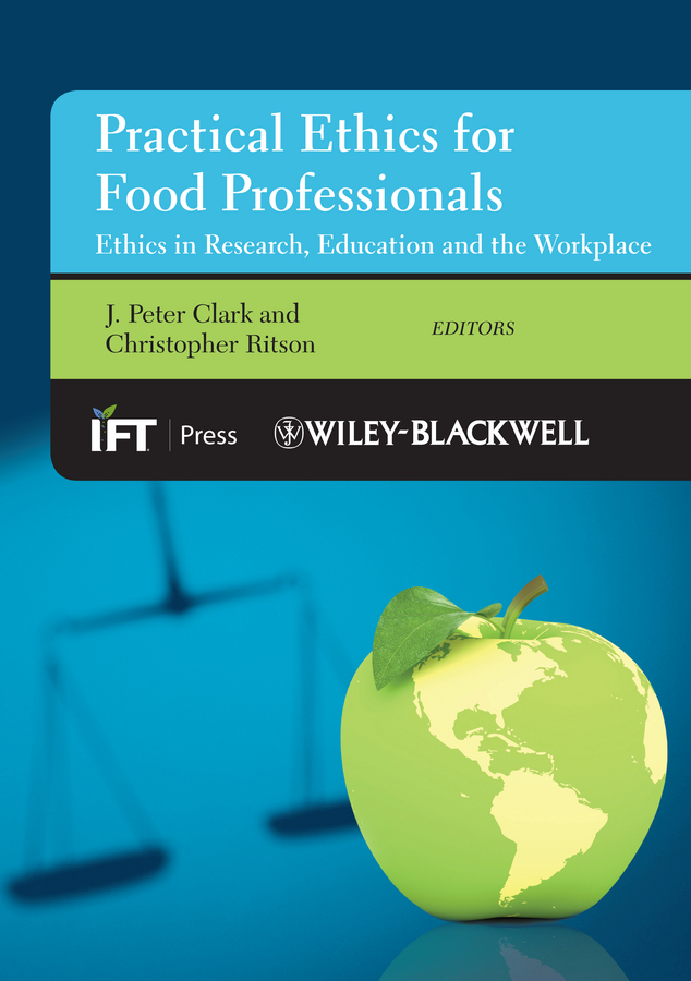 Ritson Christopher Practical Ethics for Food Professionals. Ethics in Research, Education and the Workplace rubén morawicki o handbook of sustainability for the food sciences