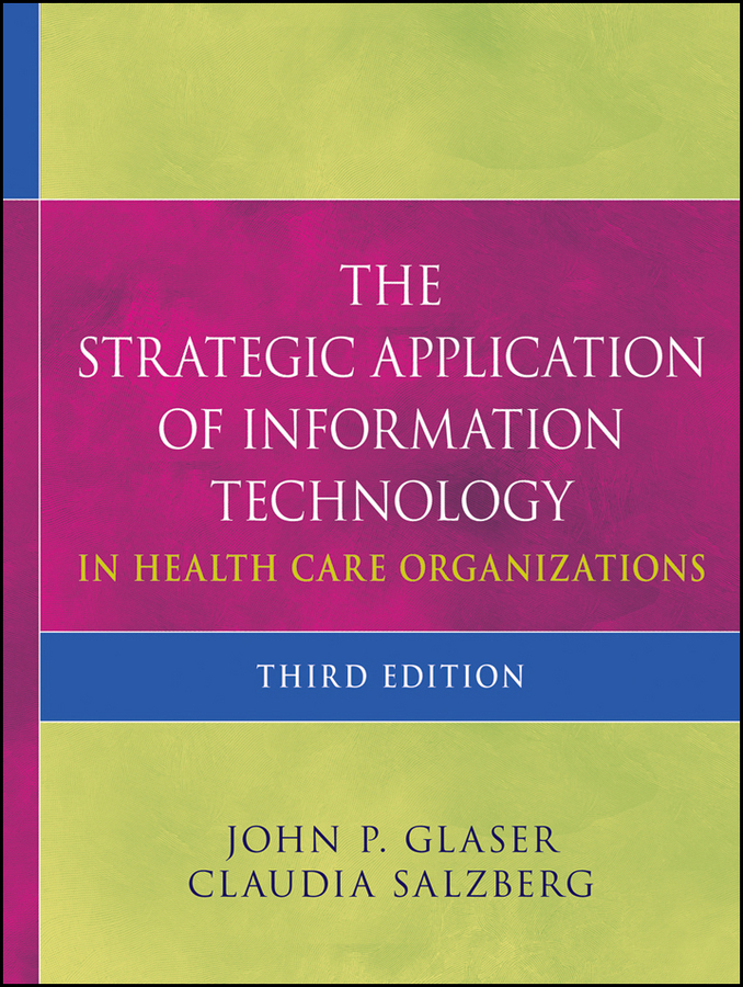 Salzberg Claudia The Strategic Application of Information Technology in Health Care Organizations managing information in organizations