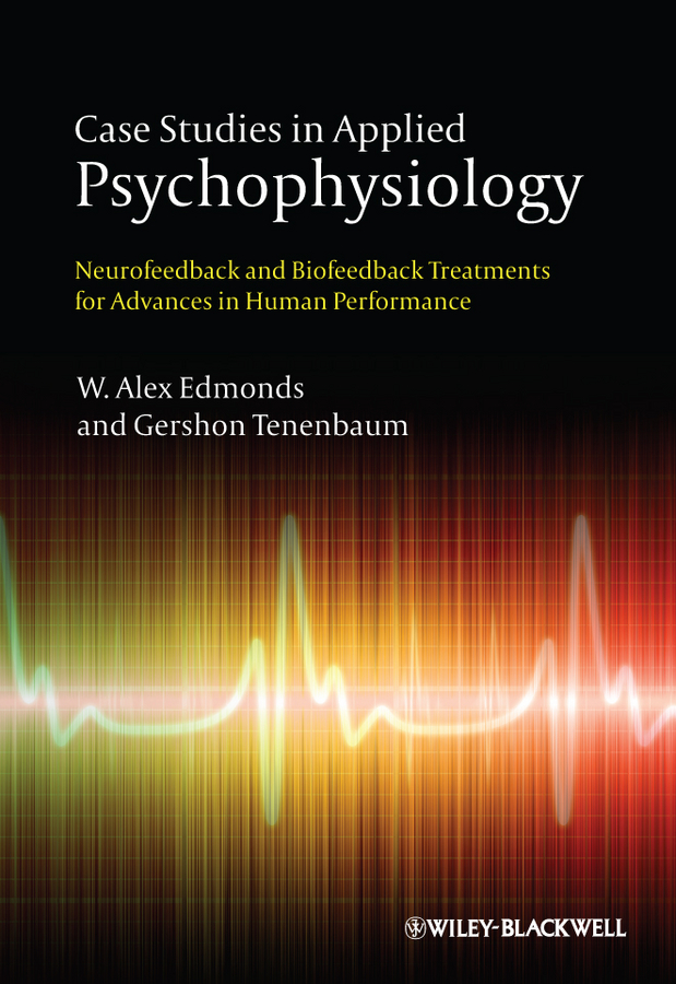 Tenenbaum Gershon Case Studies in Applied Psychophysiology. Neurofeedback and Biofeedback Treatments for Advances in Human Performance tenenbaum gershon case studies in applied psychophysiology neurofeedback and biofeedback treatments for advances in human performance
