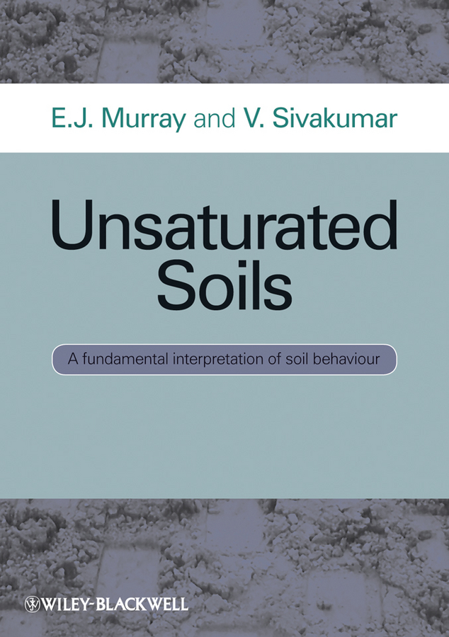 Sivakumar V. Unsaturated Soils. A fundamental interpretation of soil behaviour importance of soil testing and techniques of soil sampling