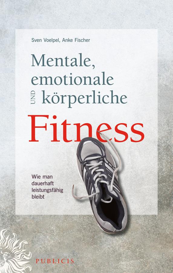 Fischer Anke Mentale, emotionale und körperliche Fitness. Wie man dauerhaft leistungsfähig bleibt