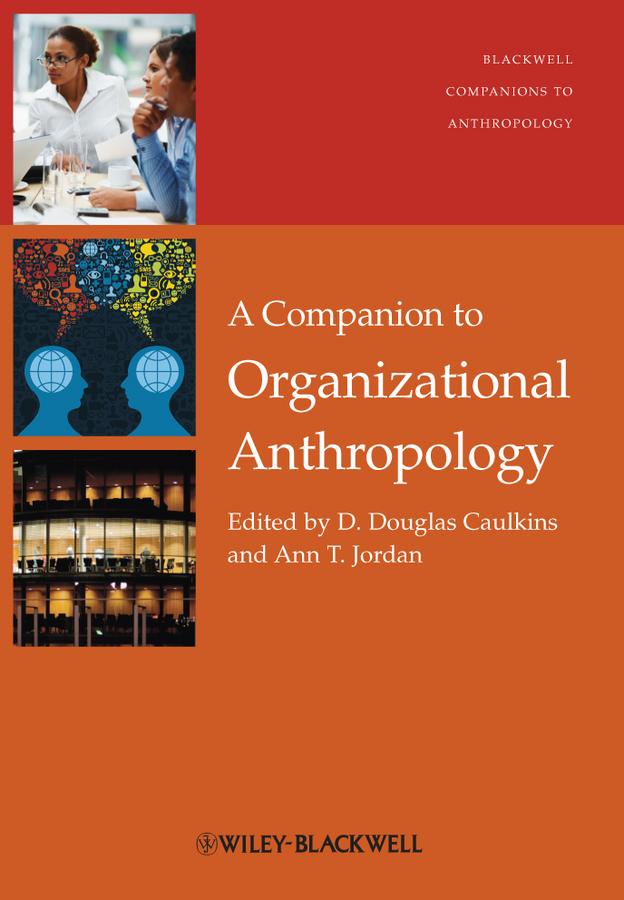 Caulkins D. Douglas A Companion to Organizational Anthropology
