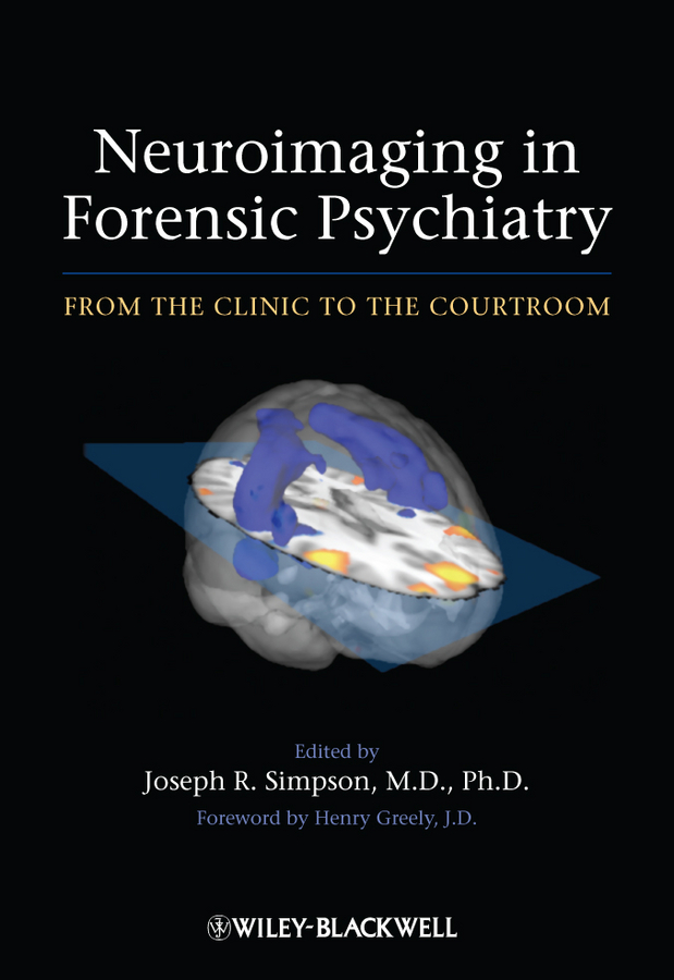 Neuroimaging in Forensic Psychiatry. From the Clinic to the Courtroom ( Simpson Joseph R.  )