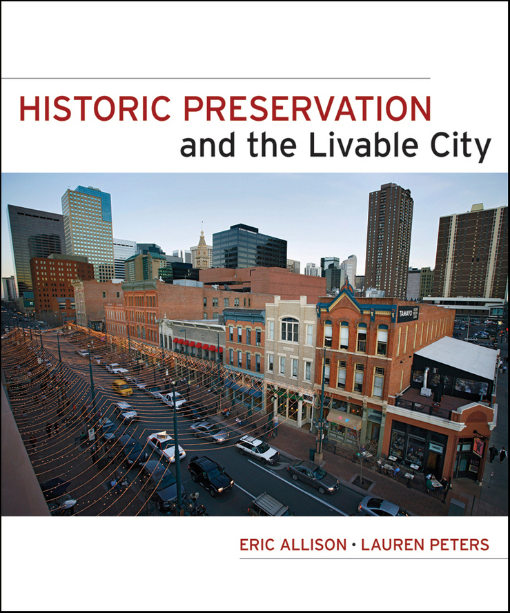 Peters Lauren Historic Preservation and the Livable City bandarin francesco reconnecting the city the historic urban landscape approach and the future of urban heritage