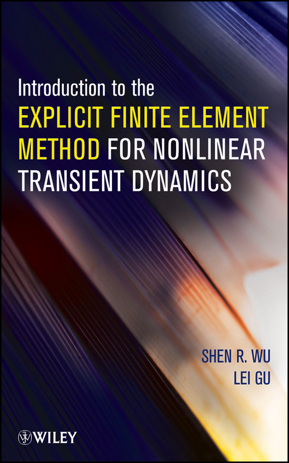Wu Shen R. Introduction to the Explicit Finite Element Method for Nonlinear Transient Dynamics pesenson misha meyer multiscale analysis and nonlinear dynamics from genes to the brain
