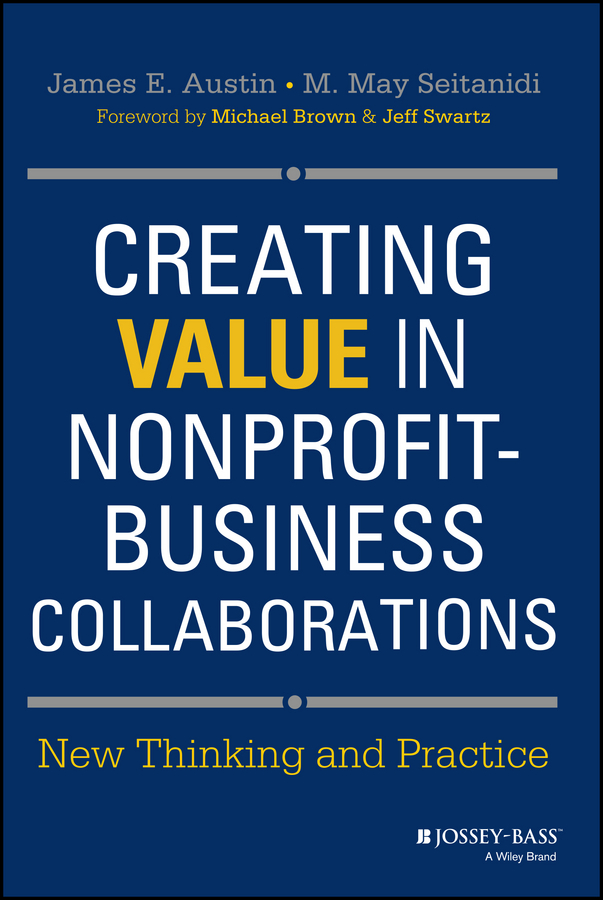 Austin James E. Creating Value in Nonprofit-Business Collaborations. New Thinking and Practice eric lowitt the future of value how sustainability creates value through competitive differentiation